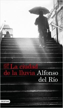 portada_la-ciudad-de-la-lluvia_alfonso-del-rio_201712270946.jpg